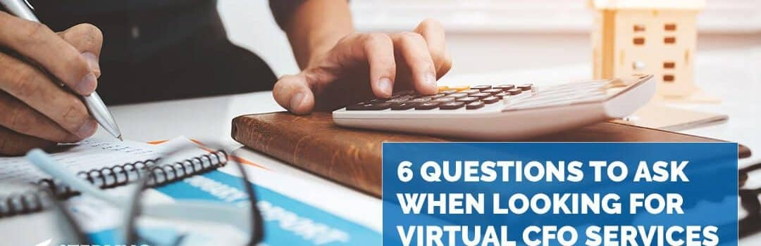 6 Questions to Ask When Looking for Virtual CFO Services