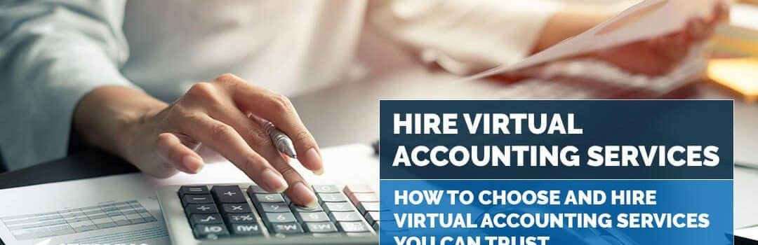 How to Choose and Hire Virtual Accounting Services You Can Trust