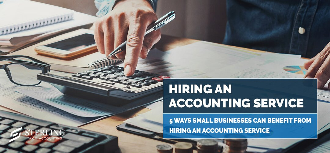 5 Ways Small Businesses Can Benefit From Hiring an Accounting Service