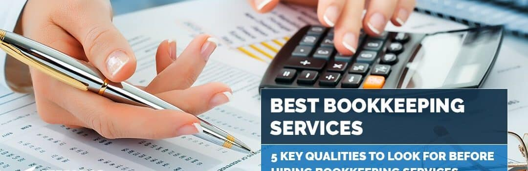 How to Hire the Best Bookkeeping Services: 5 Key Qualities to Look For