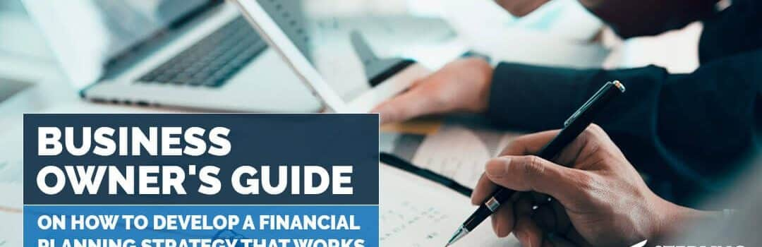 A Business Owner's Guide on How to Develop a Financial Planning Strategy That Works