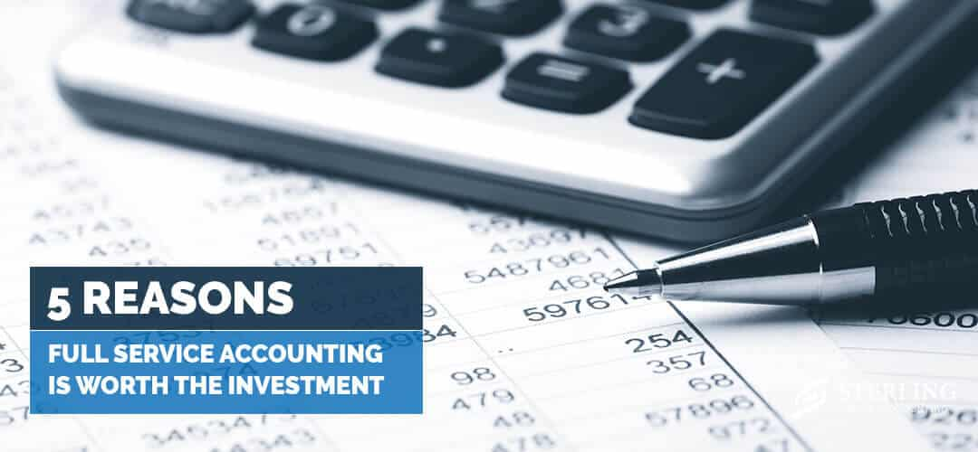 5 Reasons Full Service Accounting Is Worth the Investment